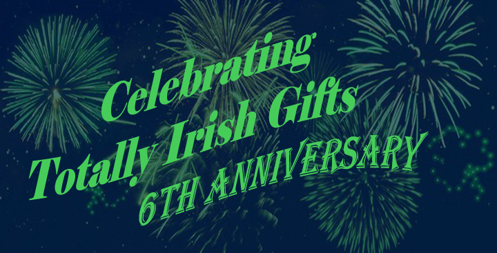 Totally Irish Gifts is Celebrating their 6th Anniversary